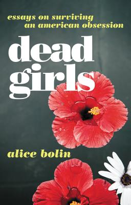 Image for Dead Girls: Essays on Surviving an American Obsession