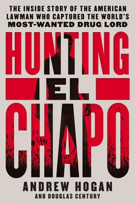 Image for Hunting El Chapo: The Inside Story of the American Lawman Who Captured the World's Most-Wanted Drug Lord