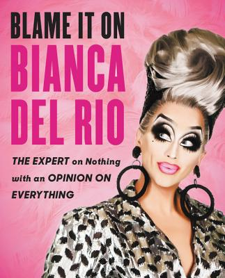 Image for Blame It On Bianca Del Rio: The Expert On Nothing With An Opinion On Everything