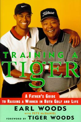 Image for Training a Tiger: A Father's Account of How to Raise a Winner in Both Golf and Life