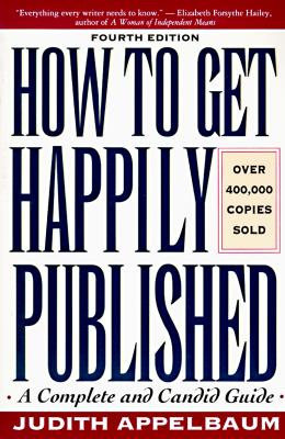 Image for How to Get Happily Published/a Complete and Candid Guide