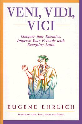 """""""Veni, Vidi, Vici: Conquer Your Enemies, Impress Your Friends with Everyday Latin"""", """"Ehrlich, Eugene"""""""