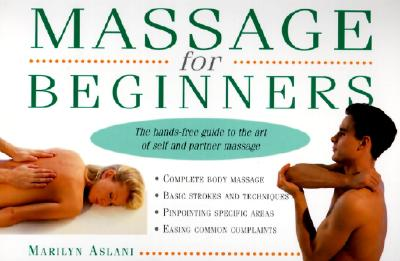 Image for Massage for Beginners: The Hands-Free Guide to the Art of Self and Partner Massage