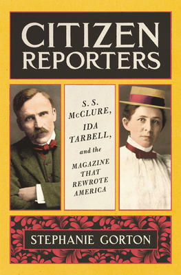 Image for CITIZEN REPORTERS: S.S. MCCLURE, IDA TARBELL, AND THE MAGAZINE THAT REWROTE AMERICA
