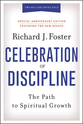 The Celebration of Discipline, Special Anniversary Edition: The Path to Spiritual Growth, Richard J. Foster