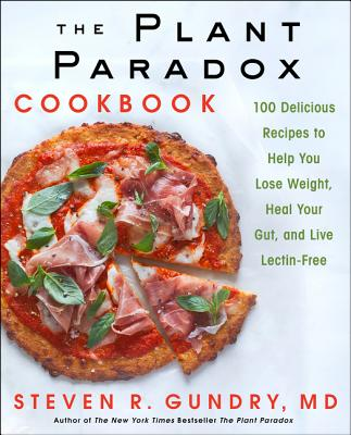 Image for The Plant Paradox Cookbook: 100 Delicious Recipes to Help You Lose Weight, Heal Your Gut, and Live Lectin-Free