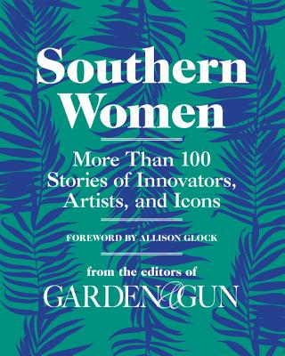 Image for SOUTHERN WOMEN: MORE THAN 100 STORIES OF INNOVATORS, ARTISTS, AND ICONS