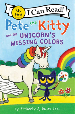 Image for PETE THE KITTY AND THE UNICORN'S MISSING COLORS (MY FIRST I CAN READ)