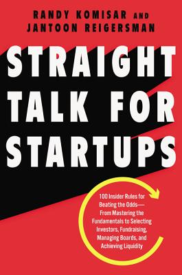 Image for Straight Talk for Startups: 100 Insider Rules for Beating the Odds--From Mastering the Fundamentals to Selecting Investors, Fundraising, Managing Boards, and Achieving Liquidity