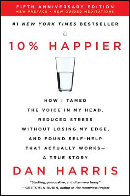 Image for 10% Happier Revised Edition: How I Tamed the Voice in My Head, Reduced Stress Without Losing My Edge, and Found Self-Help That Actually Works--A True Story