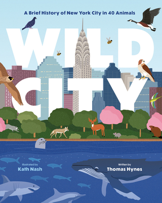 Image for Wild City: A Brief History of New York City in 40 Animals
