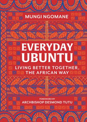 Image for EVERYDAY UBUNTU: LIVING BETTER TOGETHER, THE AFRICAN WAY