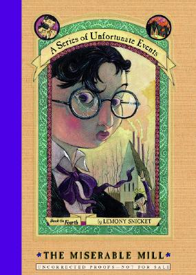 The Miserable Mill (A Series of Unfortunate Events, Book 4), Snicket, Lemony
