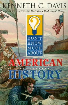 Don't Know Much About American History, Davis, Kenneth C.