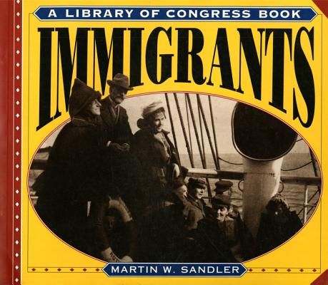 Immigrants: A Library of Congress Book, Sandler, Martin W