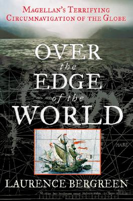 Image for Over the Edge of the World : Magellan's Terrifying Circumnavigatiion of the World