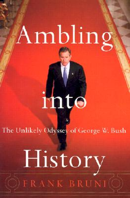 Image for Ambling Into History: The Unlikely Odyssey of George W. Bush by Bruni, Frank