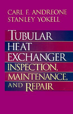 Tubular Heat Exchanger: Inspection, Maintenance and Repair, Andreone, Carl F.; Yokell, Stanley