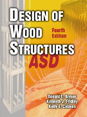 Image for Design of Wood Structures - ASD Donald E. Breyer; Kenneth J. Fridley and Kelly E. Cobeen