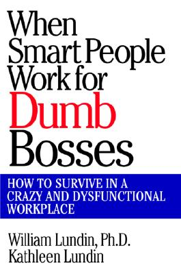 Image for When Smart People Work for Dumb Bosses: How to Survive in a Crazy and Dysfunctional Workplace