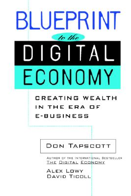 Blueprint to the Digital Economy: Creating Wealth in the Era of E-Business, Don Tapscott