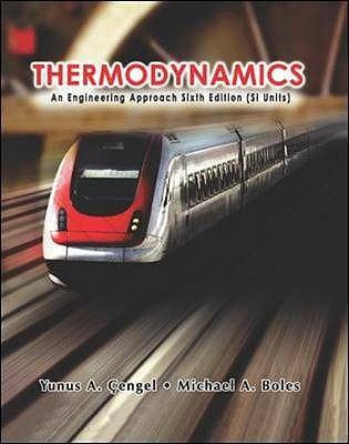 Thermodynamics: An Engineering Approach Sixth Edition (SI Units), Yunus A. Cengel (Author), Michael A. Boles (Author)