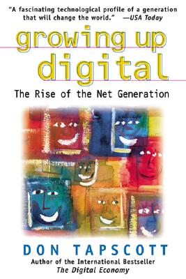 Growing Up Digital: The Rise of the Net Generation, Tapscott, Don