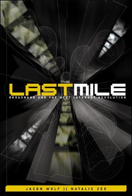 Image for The Last Mile:  Broadband and the Next Internet Revolution