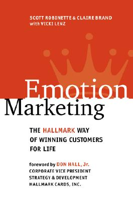 Emotion Marketing: The Hallmark Way of Winning Customers for Life, Scott Robinette; Vicki Lenz; Jr. Hall Don; Claire Brand; Don Hall Jr.