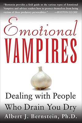 Emotional Vampires: Dealing With People Who Drain You Dry, Albert Bernstein
