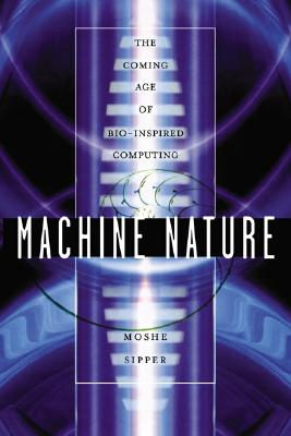 Machine Nature: The Coming Age of Bio-Inspired Computing, Sipper, Moshe