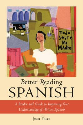 Image for Better Reading Spanish : A Reader and Guide to Improving Your Understanding of Written Spanish