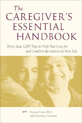Image for The Caregiver's Essential Handbook : More than 1,200 Tips to Help You Care for and Comfort the Seniors in Your Life