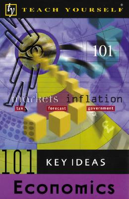 Image for Teach Yourself 101 Key Ideas Economics (Teach Yourself (McGraw-Hill))