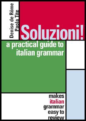 Soluzioni! : A Practical Guide to Italian Grammar, Denise De Rôme