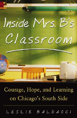 Image for Inside Mrs. B's Classroom: Courage, Hope, and Learning on Chicago's South Side