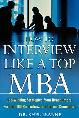 Image for How to Interview Like a Top MBA: Job-Winning Strategies From Headhunters, Fortune 100 Recruiters, and Career Counselors
