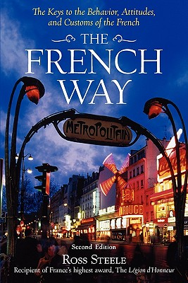 The French Way : Aspects of Behavior, Attitudes, and Customs of the French, Ross Steele