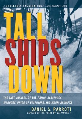 Tall Ships Down : The Last Voyages of the Pamir, Albatross, Marques, Pride of Baltimore, and Maria Asumpta, Daniel Parrott, Daniel Parrott