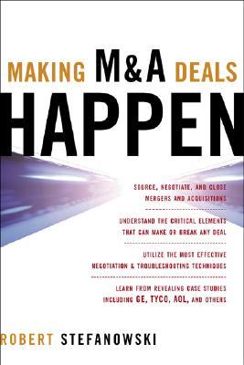 Making M&A Deals Happen, Stefanowski, Robert