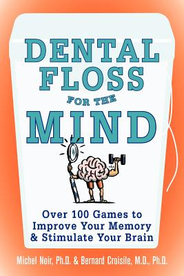 Image for Dental Floss for the Mind: A complete program for boosting your brain power