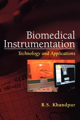 Biomedical Instrumentation: Technology and Applications, Khandpur, R.