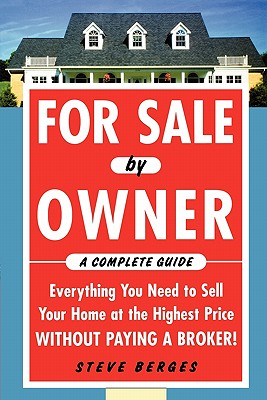 Image for For Sale by Owner: A Complete Guide: Everything You Need to Sell Your Home at the Highest Price Without Paying a Broker!: Everything You Need to Sell ... at the Highest Price Without Paying a Broker!