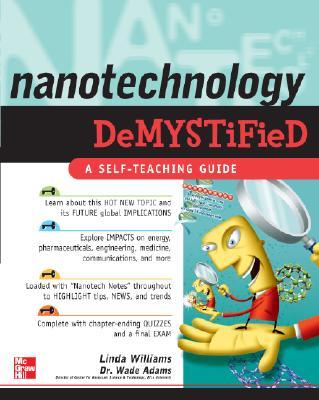 Nanotechnology Demystified, Williams, Linda D.; Adams, Wade