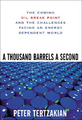 Image for A Thousand Barrels a Second: The Coming Oil Break Point and the Challenges Facing an Energy Dependent World