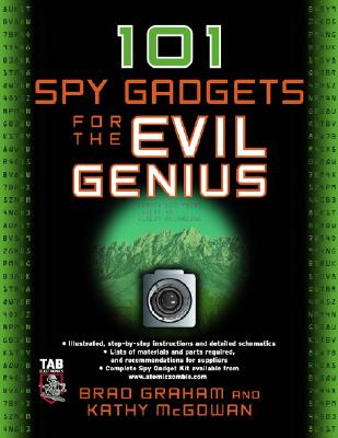 101 Spy Gadgets for the Evil Genius, Graham, Brad; McGowan, Kathy