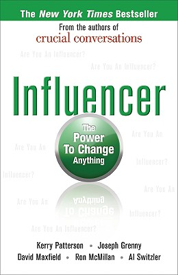 Influencer: The Power to Change Anything, Patterson, Kerry; Grenny, Joseph; Maxfield, David; McMillan, Ron; Switzler, Al