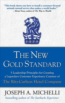 Image for The New Gold Standard: 5 Leadership Principles for Creating a Legendary Customer Experience Courtesy of the Ritz-Carlton Hotel Company