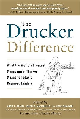 The Drucker Difference: What the World's Greatest Management Thinker Means to Today's Business Leaders, Pearce, Craig L.; Maciariello, Joseph A.; Yamawaki, Hideki