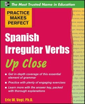 Image for Practice Makes Perfect Spanish Irregular Verbs Up Close